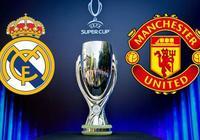 歐洲超級盃迎強強對話,皇馬曼聯8月決戰